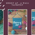"""Collage of images that are different sections of a crochet wall hanging that says """"Merry AF."""" Represents a crochet pattern that is available at Classy Lady Yarnworks"""